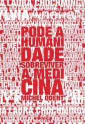Pode a Humanidade Sobreviver à Medicina?